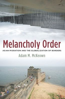 Melancholy Order: Asian Migration and the Globalization of Borders