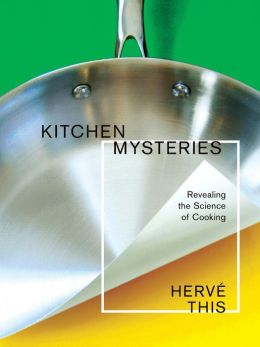 Kitchen Mysteries: Revealing the Science of Cooking (Arts and Traditions of the Table: Perspectives on Culinary History Series)