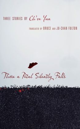 There a Petal Silently Falls: Three Stories by Ch'oe Yun