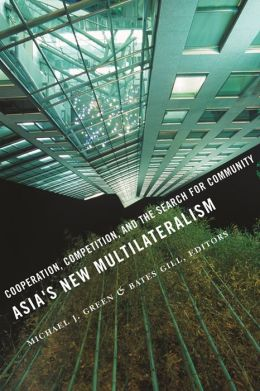Asia's New Multilateralism: Cooperation, Competition, and the Search for Community