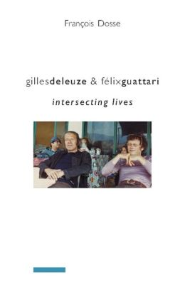 Gilles Deleuze and Felix Guattari: Intersecting Lives