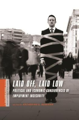 Laid Off, Laid Low: Political and Economic Consequences of Employment Insecurity