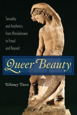Queer Beauty: Sexuality and Aesthetics from Winckelmann to Freud and Beyond