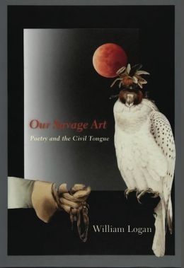 Our Savage Art: Poetry and the Civil Tongue