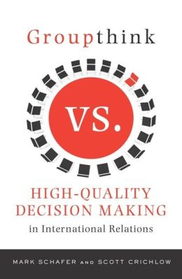 Groupthink Versus High-Quality Decision Making in International Relations