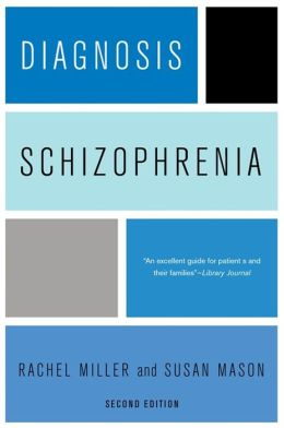 Diagnosis - Schizophrenia: A Comprehensive Resource for Consumers, Families, and Helping Professionals