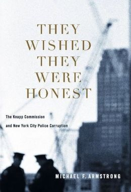 They Wished They Were Honest: The Knapp Commission and New York City Police Corruption