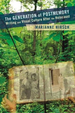 The Generation of Postmemory: Writing and Visual Culture After the Holocaust