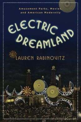 Electric Dreamland: Amusement Parks, Movies, and American Modernity
