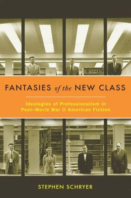 Fantasies of the New Class: Ideologies of Professionalism in Post-World War II American Fiction
