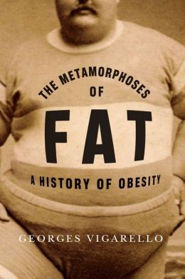 The Metamorphoses of Fat: A History of Obesity