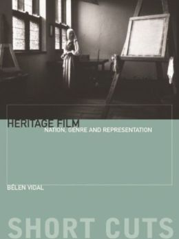 Heritage Film: Nation, Genre and Representation