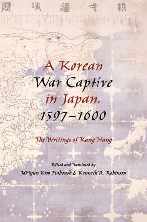 A Korean War Captive in Japan, 1597--1600: The Writings of Kang Hang