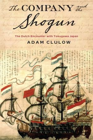 The Company and the Shogun: The Dutch Encounter with Tokugawa Japan
