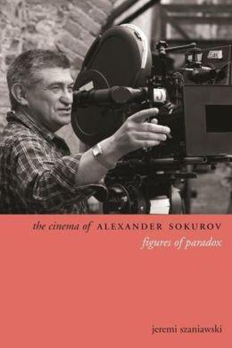 The Cinema of Alexander Sokurov: Figures of Paradox