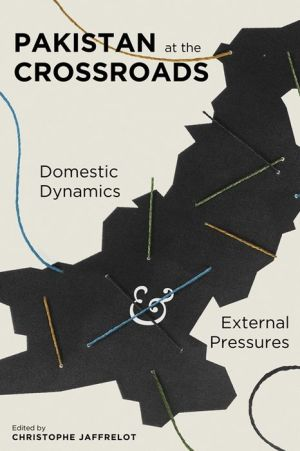 Pakistan at the Crossroads: Domestic Dynamics and External Pressures