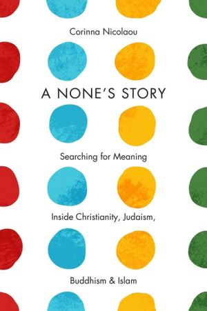 A None's Story: Searching for Meaning Inside Christianity, Judaism, Buddhism, and Islam