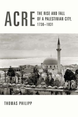Acre: The Rise and Fall of a Palestinian City, 1730-1831