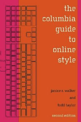 The Columbia Guide to Online Style: Second Edition Janice R. Walker and Todd Taylor
