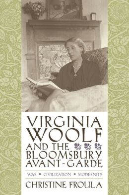 Virginia Woolf and the Bloomsbury Avant-Garde: War, Civilization, Modernity