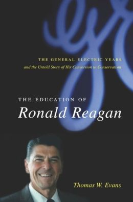 The Education of Ronald Reagan: The General Electric Years and the Untold Story of His Conversion to Conservatism