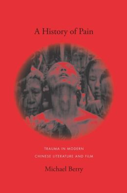 A History of Pain: Trauma in Modern Chinese Literature and Film