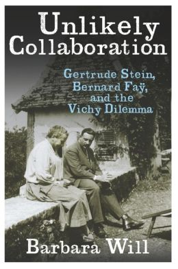 Unlikely Collaboration: Gertrude Stein, Bernard Faÿ, and the Vichy Dilemma
