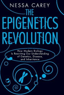 The Epigenetics Revolution: How Modern Bilogy is Rewriting Our Understanding of Genetics, Disease, and Inheritance