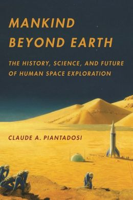 Mankind Beyond Earth: The History, Science, and Future of Human Space Exploration
