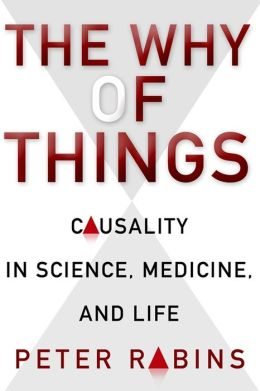 The Why of Things: Causality in Science, Medicine, and Life