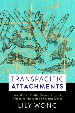 Transpacific Attachments: Sex Work, Media Networks, and Affective Histories of Chineseness