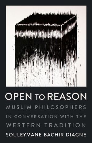 Book Open to Reason: Muslim Philosophers in Conversation with the Western Tradition