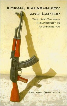 Koran, Kalashnikov, and Laptop: The Neo-Taliban Insurgency in Afghanistan, 2002-2207