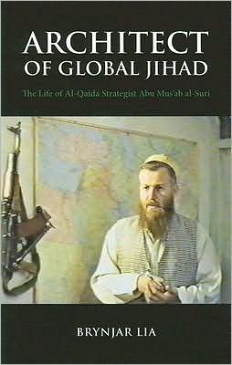 Architect of Global Jihad: The Life of Al Qaeda Strategist Abu Mus'ab al-Suri
