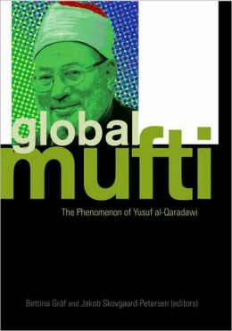 The Global Mufti: The Phenomenon of Yusuf al-Qaradawi