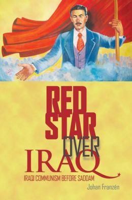 Red Star Over Iraq: Iraqi Communism Before Saddam