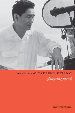 The Cinema of Takeshi Kitano: Flowering Blood