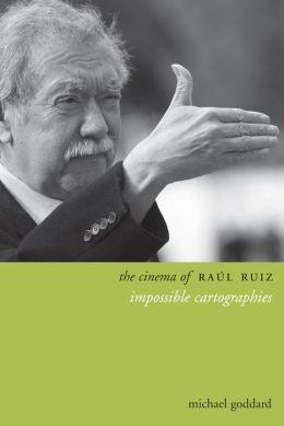 The Cinema of Raúl Ruiz: Impossible Cartographies