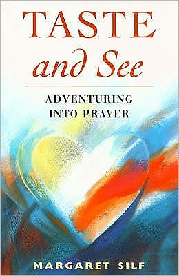 Taste and See : Adventuring into Prayer