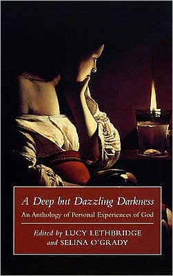 Deep but Dazzling Darkness: An Anthology of Personal Experiences of God