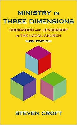 Ministry in Three Dimensions: Ordination and Leadership in the Local Church
