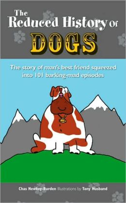 Reduced History of Dogs: The Story of Man's Best Friend in 101 Barking-Mad Episodes