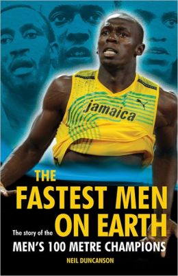 The Fastest Men on Earth: The Story of the Men's 100 Metre Champions