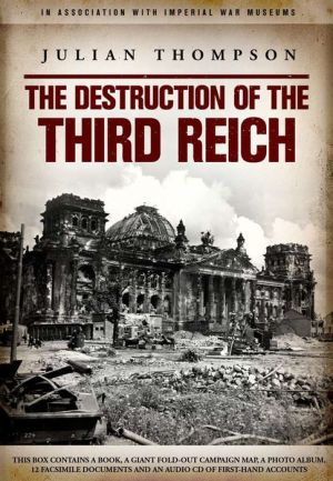 The Destruction of the Third Reich: From D-Day to V.E. Day