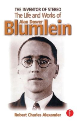 The Inventor of Stereo: The Life and Works of Alan Dower Blumlein