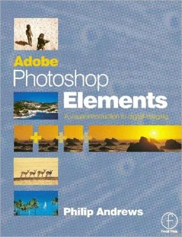 Adobe Photoshop Elements: A Visual Introduction to Digital Imaging