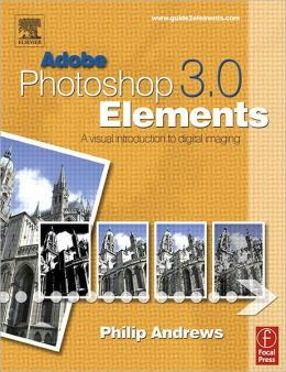 Adobe Photoshop Elements 3.0: A Visual Introduction to Digital Imaging