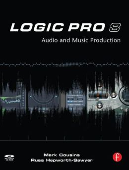 Logic Pro 8: Audio and Music Production