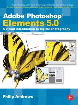 Adobe Photoshop Elements 5.0: A Visual Introduction to Digital Imaging