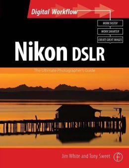 Nikon DSLR: The Ultimate Photographer's Guide
